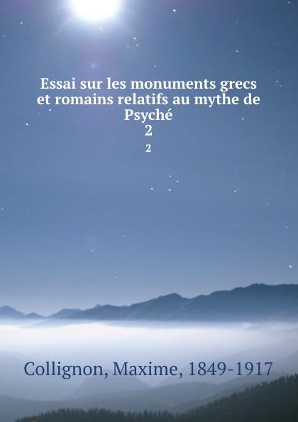 Essai sur les monuments grecs et romains relatifs au mythe de Psyche. 2. Maxime Collignon