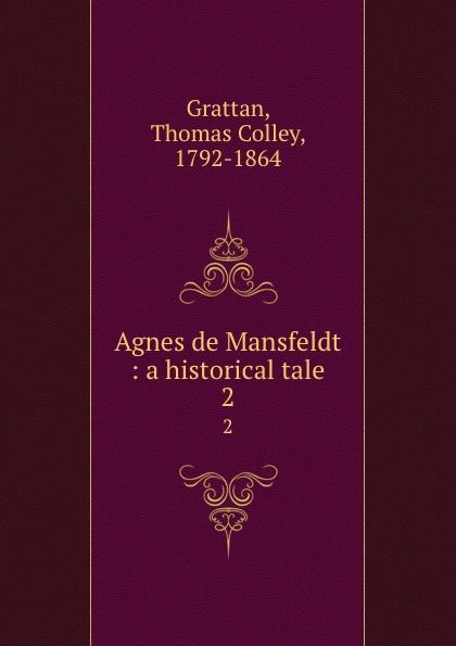 Agnes de Mansfeldt : a historical tale. 2. Thomas Colley Grattan