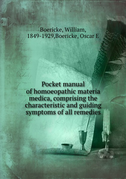 Pocket manual of homoeopathic materia medica, comprising the characteristic and guiding symptoms of all remedies. William Boericke