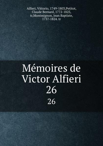 Memoires de Victor Alfieri. 26. Vittorio Alfieri