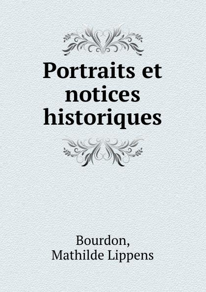 Portraits et notices historiques. Mathilde Lippens Bourdon