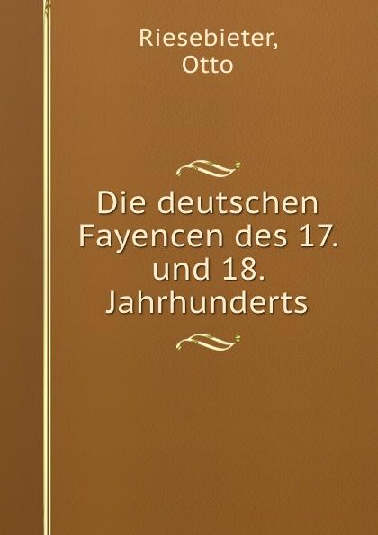 Otto Riesebieter Die deutschen Fayencen des 17. und 18. Jahrhunderts