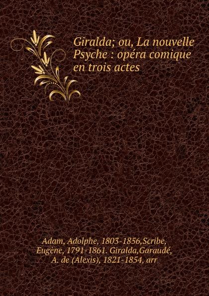 Adolphe Adam Giralda; ou, La nouvelle Psyche : opera comique en trois actes adolphe adam le toreador