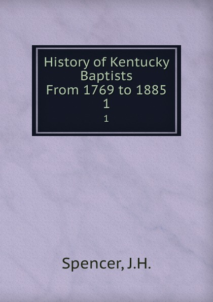 History of Kentucky Baptists From 1769 to 1885. 1