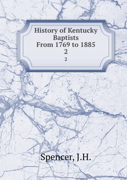 History of Kentucky Baptists From 1769 to 1885. 2