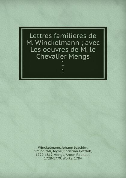 Johann Joachim Winckelmann Lettres familieres de M. Winckelmann ; avec Les oeuvres de M. le Chevalier Mengs. 1 johann joachim winckelmann lettres familieres p 1