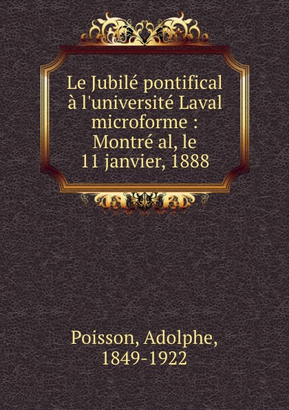 Adolphe Poisson Le Jubile pontifical a l.universite Laval microforme : Montre al, le 11 janvier, 1888 adolphe adam le toreador