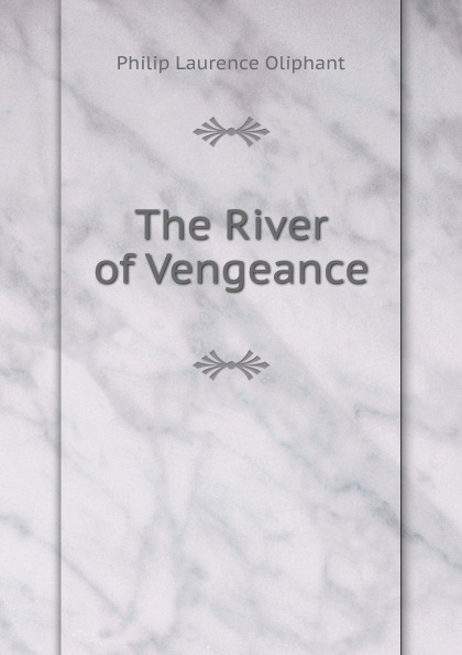 Philip Laurence Oliphant The River of Vengeance все цены