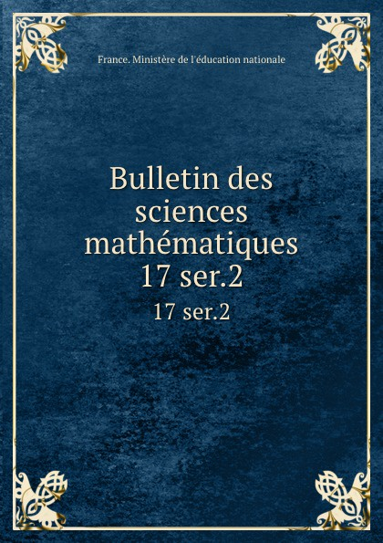 Bulletin des sciences mathematiques. 17 ser.2