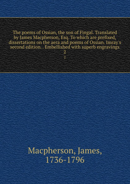 лучшая цена James Macpherson The poems of Ossian, the son of Fingal. Translated by James Macpherson, Esq. To which are prefixed, dissertations on the aera and poems of Ossian. Imray.s second edition. . Embellished with superb engravings. 2