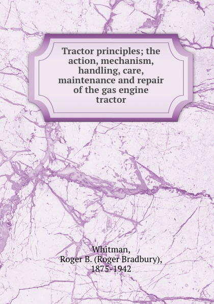 Roger Bradbury Whitman Tractor principles; the action, mechanism, handling, care, maintenance and repair of the gas engine tractor jiangdong engine parts for tractor the high fuel pressure pump repair kit of jd495t engine