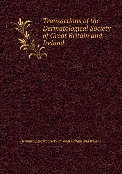 Transactions of the Dermatological Society of Great Britain and Ireland
