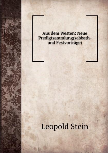 Leopold Stein Aus dem Westen: Neue Predigtsammlung(sabbath- und Festvortrage)