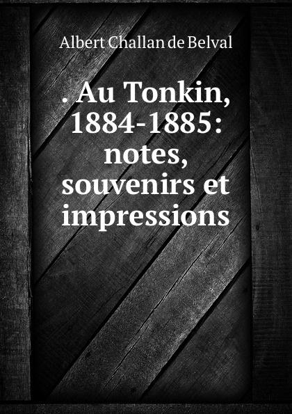 . Au Tonkin, 1884-1885: notes, souvenirs et impressions