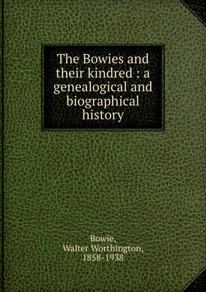 The Bowies and their kindred : a genealogical and biographical history