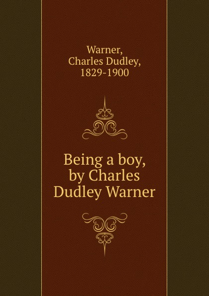 Charles Dudley Warner Being a boy, by Charles Dudley Warner недорго, оригинальная цена