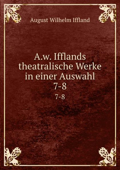 August Wilhelm Iffland A.w. Ifflands theatralische Werke in einer Auswahl. 7-8 недорого