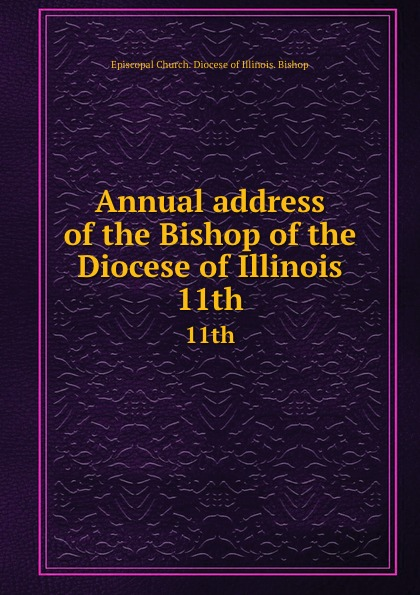 Episcopal Church. Diocese of Illinois. Bishop Annual address of the Bishop of the Diocese of Illinois. 11th church of england diocese of durham bishop 1345 1381 bishop hatfield s survey a record of the possessions of the see of durham made by order of thomas