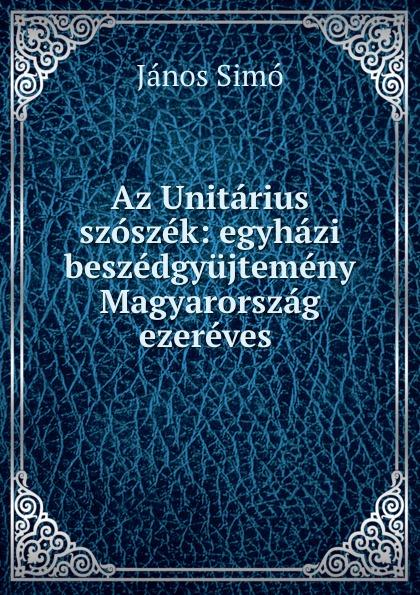 János Simó Az Unitarius szoszek: egyhazi beszedgyujtemeny Magyarorszag ezereves . szent istván társulat ezereves magyarorszag