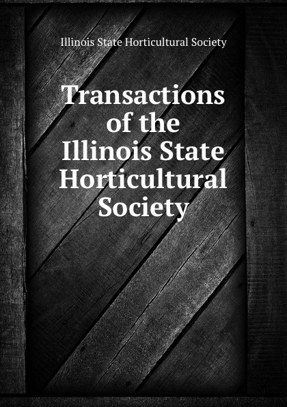 Transactions of the Illinois State Horticultural Society