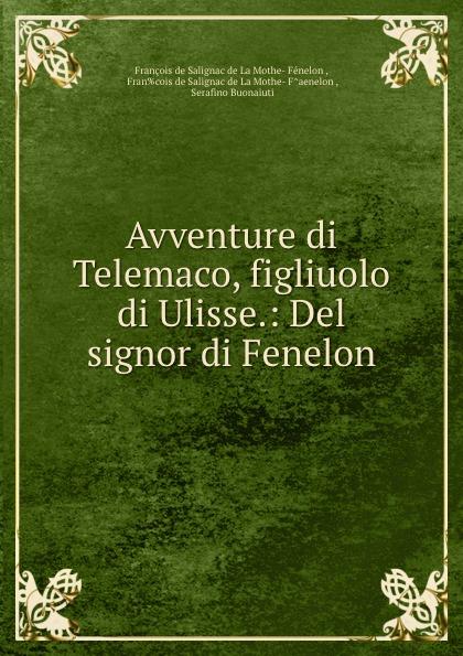 François de Salignac de La Mothe-Fénelon Avventure di Telemaco, figliuolo di Ulisse.: Del signor di Fenelon.