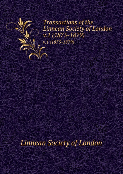 Transactions of the Linnean Society of London. v.1 (1875-1879)