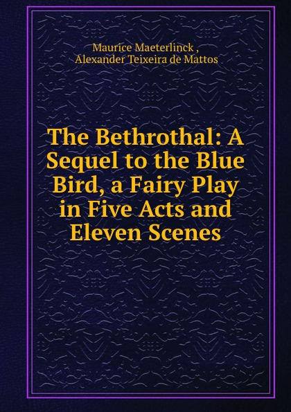 где купить Maurice Maeterlinck The Bethrothal: A Sequel to the Blue Bird, a Fairy Play in Five Acts and Eleven Scenes по лучшей цене