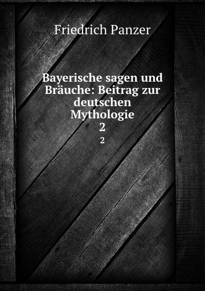 купить Friedrich Panzer Bayerische sagen und Brauche: Beitrag zur deutschen Mythologie. 2 дешево