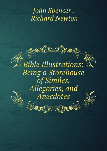 Bible Illustrations: Being a Storehouse of Similes, Allegories, and Anecdotes