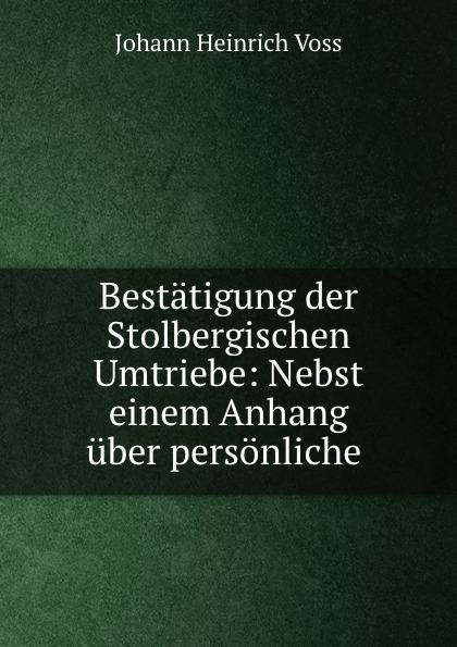 Johann Heinrich Voss Bestatigung der Stolbergischen Umtriebe: Nebst einem Anhang uber personliche . johann heinrich voss kritische blatter nebst geografischen abhandlungen bd 2