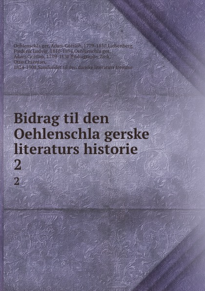 Adam Gottlob Oehlenschläger Bidrag til den Oehlenschlagerske literaturs historie. 2 kodaline københavn