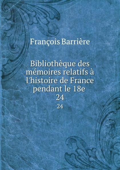 François Barrière Bibliotheque des memoires relatifs a l.histoire de France pendant le 18e . 24 mathurin lescure bibliotheque des memoires relatifs a l histoire de france pendant le 18e siecle 02
