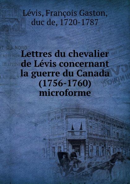 François Gaston Lévis Lettres du chevalier de Levis concernant la guerre du Canada (1756-1760) microforme недорго, оригинальная цена