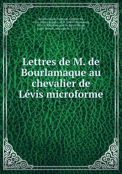 François-Charles de Bourlamaque Lettres de M. de Bourlamaque au chevalier de Levis microforme недорго, оригинальная цена