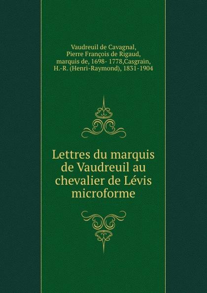 Vaudreuil de Cavagnal Lettres du marquis de Vaudreuil au chevalier de Levis microforme футболка levis