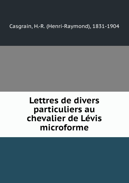 Henri-Raymond Casgrain Lettres de divers particuliers au chevalier de Levis microforme недорго, оригинальная цена