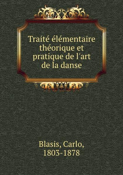 Carlo Blasis Traite elementaire theorique et pratique de l.art de la danse carlo blasis code complet de la danse