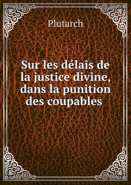 Plutarch Sur les delais de la justice divine, dans la punition des coupables . цена