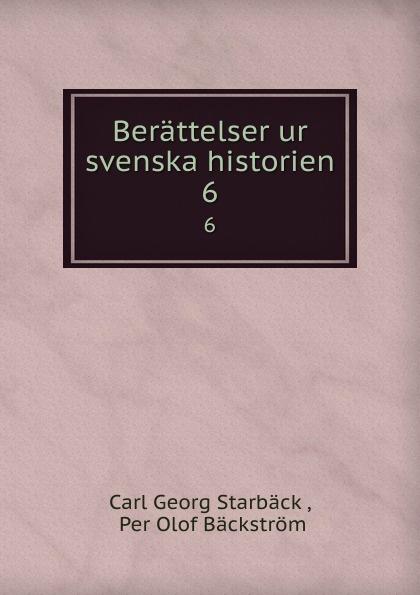 Carl Georg Starbäck Berattelser ur svenska historien. 6 carl georg starbäck kong karls testamente historisk roman i tre dele