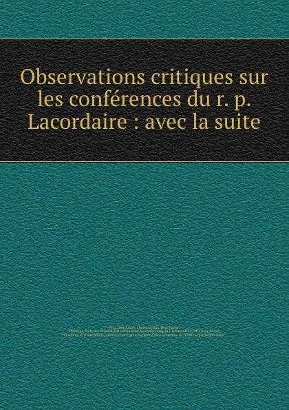 Jean-Xavier Vétu Observations critiques sur les conferences du r. p. Lacordaire : avec la suite jean xavier vétu observations critiques sur les conferences du r p lacordaire avec la suite
