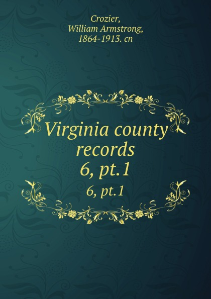 William Armstrong Crozier Virginia county records. 6, pt.1