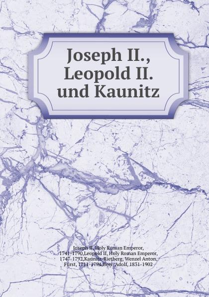 Joseph II Joseph II., Leopold II. und Kaunitz