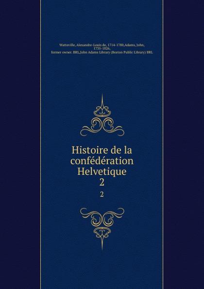 Alexandre-Louis de Watteville Histoire de la confederation Helvetique. 2