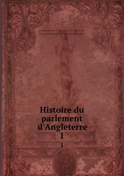 Guillaume-Thomas-François Raynal Histoire du parlement d.Angleterre. 1
