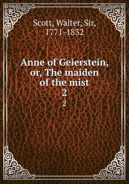 Walter Scott Anne of Geierstein, or, The maiden of the mist. 2 walter scott anne of geierstein or the maiden of the mist volume 1 of 2
