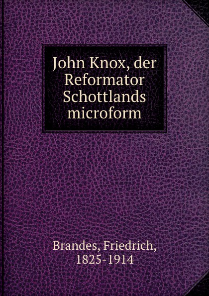 Фото - Friedrich Brandes John Knox, der Reformator Schottlands microform john knox real education microform