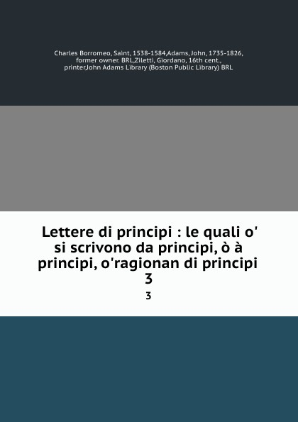 Charles Borromeo Lettere di principi : le quali o. si scrivono da principi, o a principi, o.ragionan di principi . 3 цены онлайн