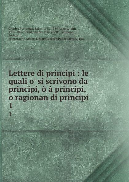 Charles Borromeo Lettere di principi : le quali o. si scrivono da principi, o a principi, o.ragionan di principi . 1 цены онлайн