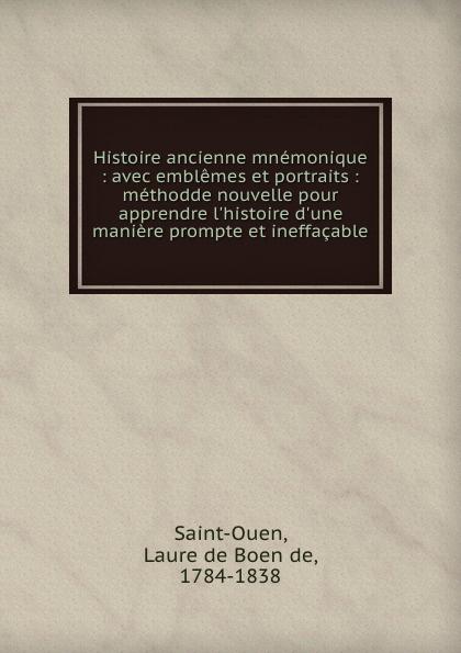 Laure de Boen de Saint-Ouen Histoire ancienne mnemonique : avec emblemes et portraits : methodde nouvelle pour apprendre l.histoire d.une maniere prompte et ineffacable