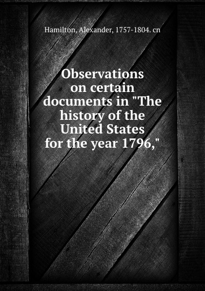 Alexander Hamilton Observations on certain documents in